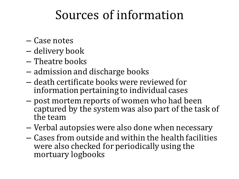 Sources of information – Case notes – delivery book – Theatre books – admission and discharge books – death certificate books were reviewed for inform