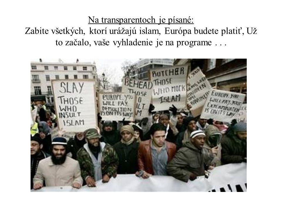 Na transparentoch je písané: Zabite všetkých, ktorí urážajú islam, Európa budete platiť, Už to začalo, vaše vyhladenie je na programe...