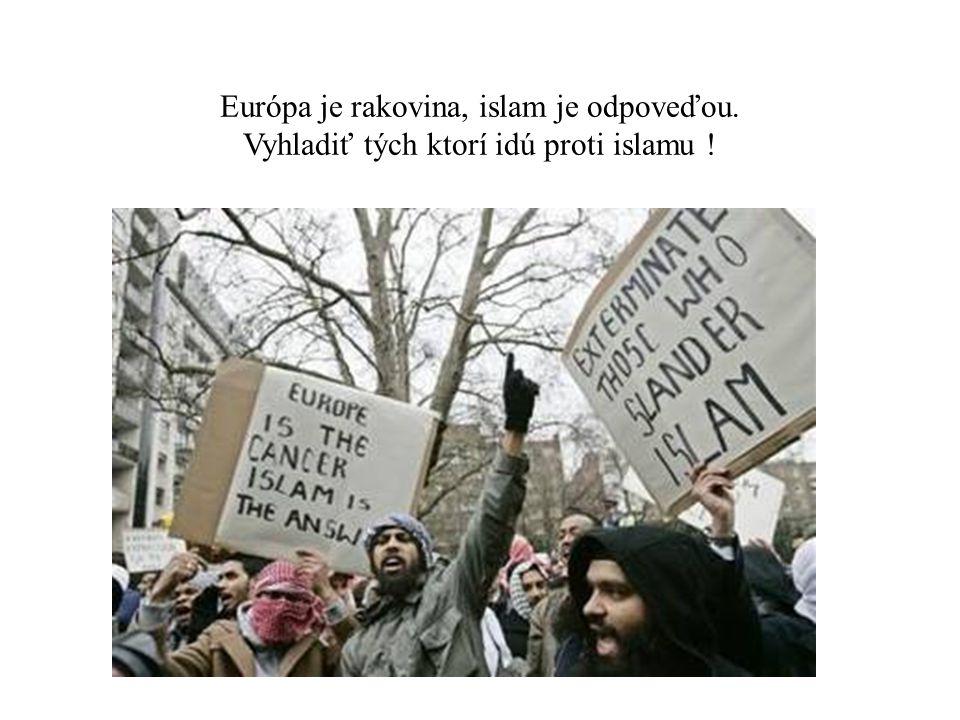 Európa je rakovina, islam je odpoveďou. Vyhladiť tých ktorí idú proti islamu !