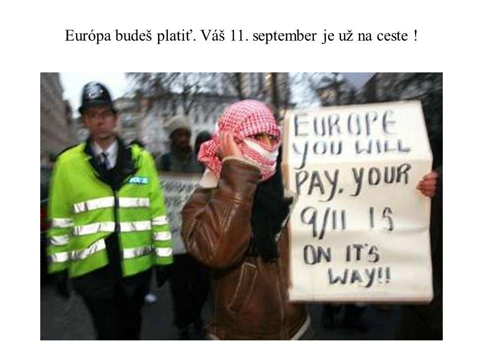 Európa budeš platiť. Váš 11. september je už na ceste !