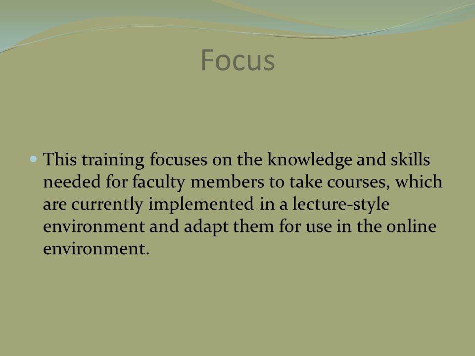 Focus This training focuses on the knowledge and skills needed for faculty members to take courses, which are currently implemented in a lecture-style