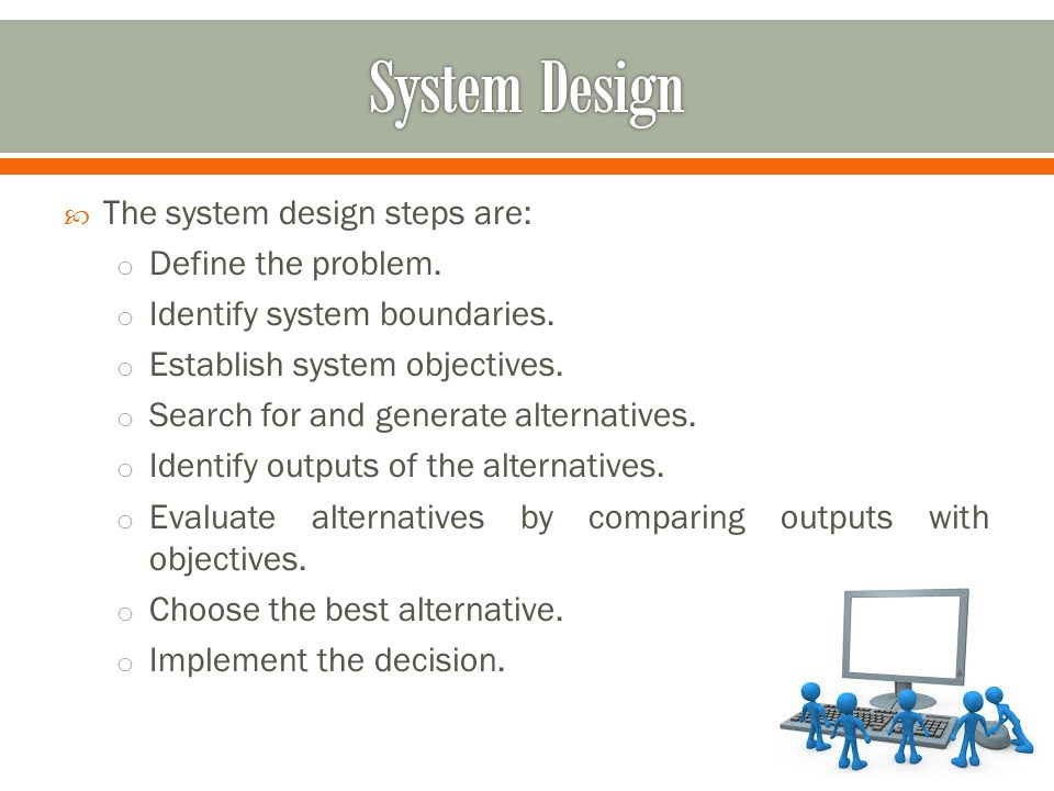  The system design steps are: o Define the problem.