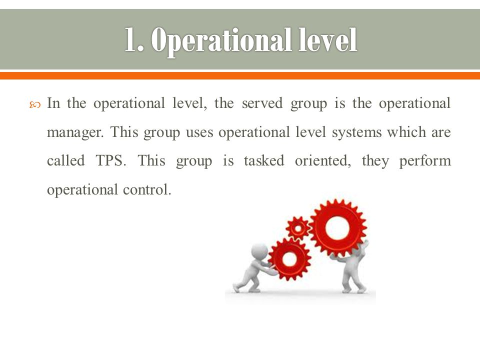  In the operational level, the served group is the operational manager.