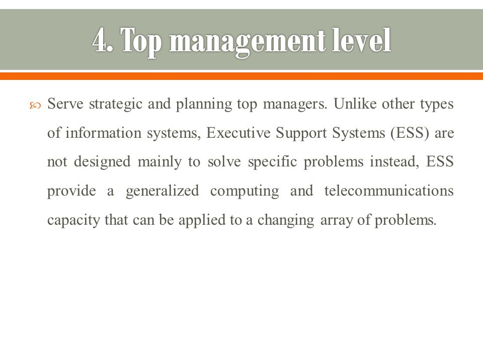  Serve strategic and planning top managers.