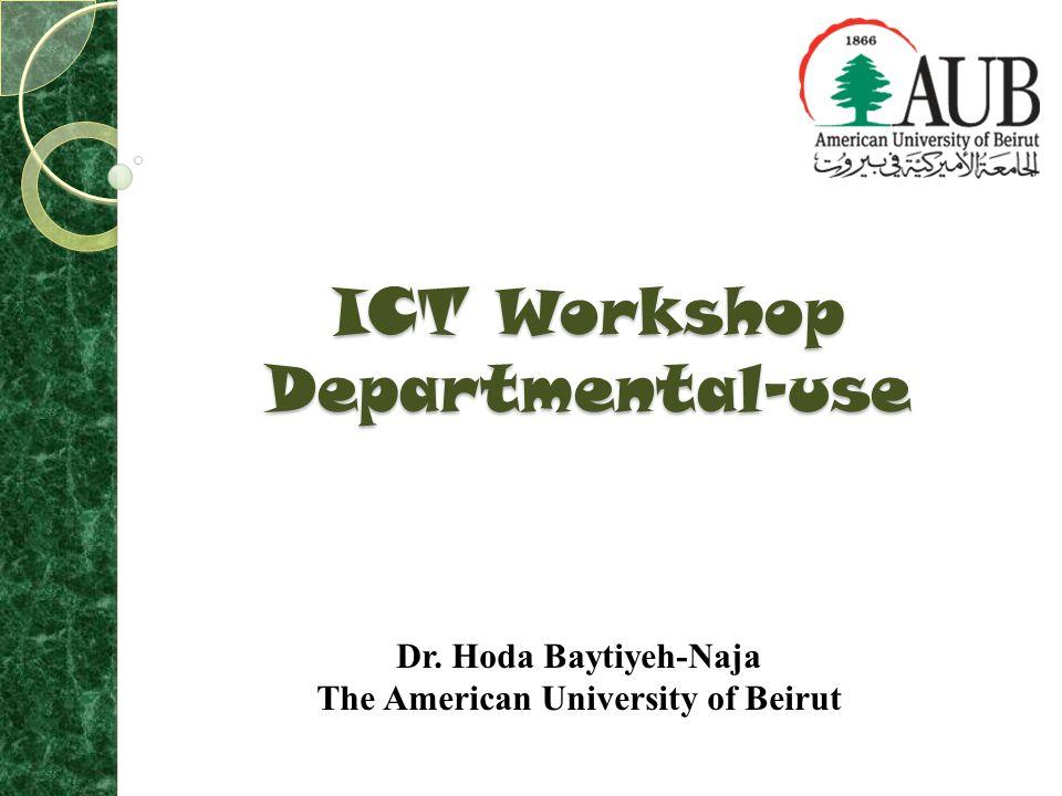 ICT Workshop Departmental-use Dr. Hoda Baytiyeh-Naja The American University of Beirut
