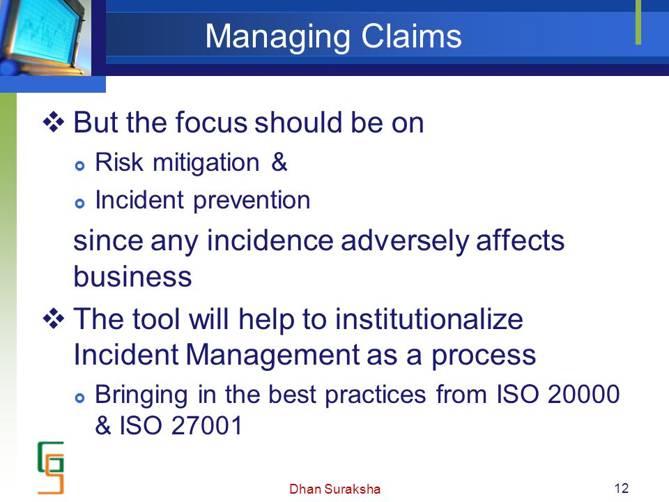 Managing Claims  But the focus should be on  Risk mitigation &  Incident prevention since any incidence adversely affects business  The tool will
