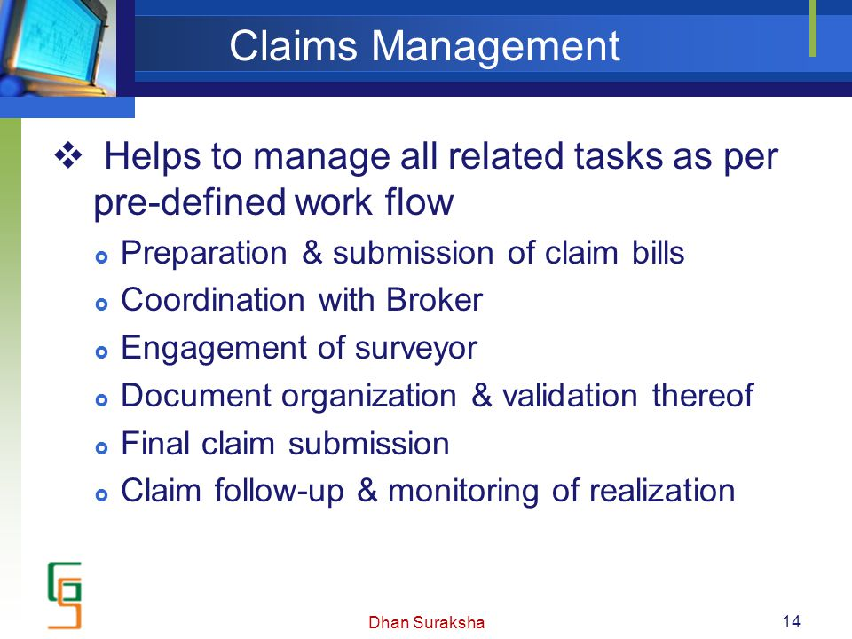 Claims Management  Helps to manage all related tasks as per pre-defined work flow  Preparation & submission of claim bills  Coordination with Broke