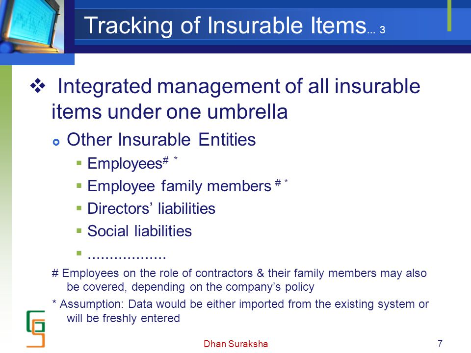 Tracking of Insurable Items... 3  Integrated management of all insurable items under one umbrella  Other Insurable Entities  Employees # *  Employ