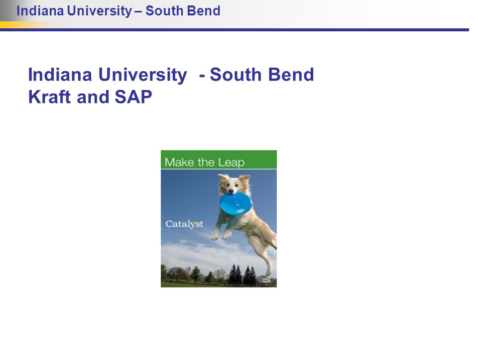 Indiana University – South Bend Indiana University - South Bend Kraft and SAP