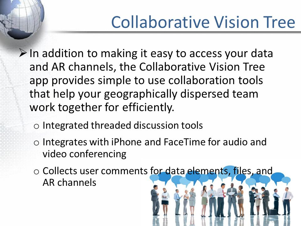 Collaborative Vision Tree  In addition to making it easy to access your data and AR channels, the Collaborative Vision Tree app provides simple to use collaboration tools that help your geographically dispersed team work together for efficiently.