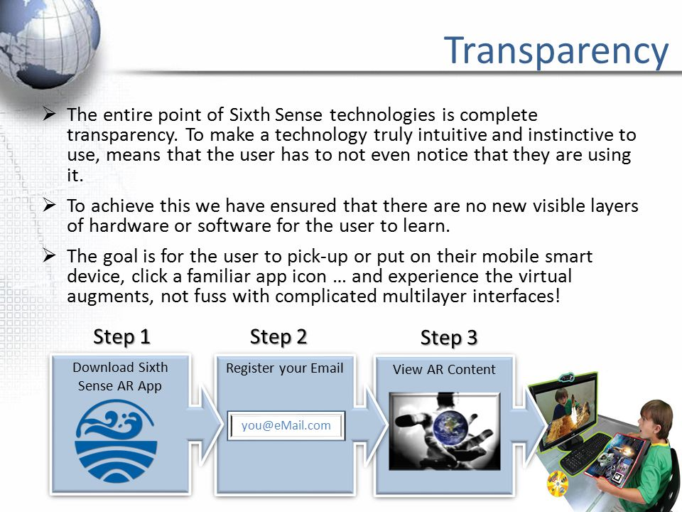 View AR Content Step 3 Transparency  The entire point of Sixth Sense technologies is complete transparency.
