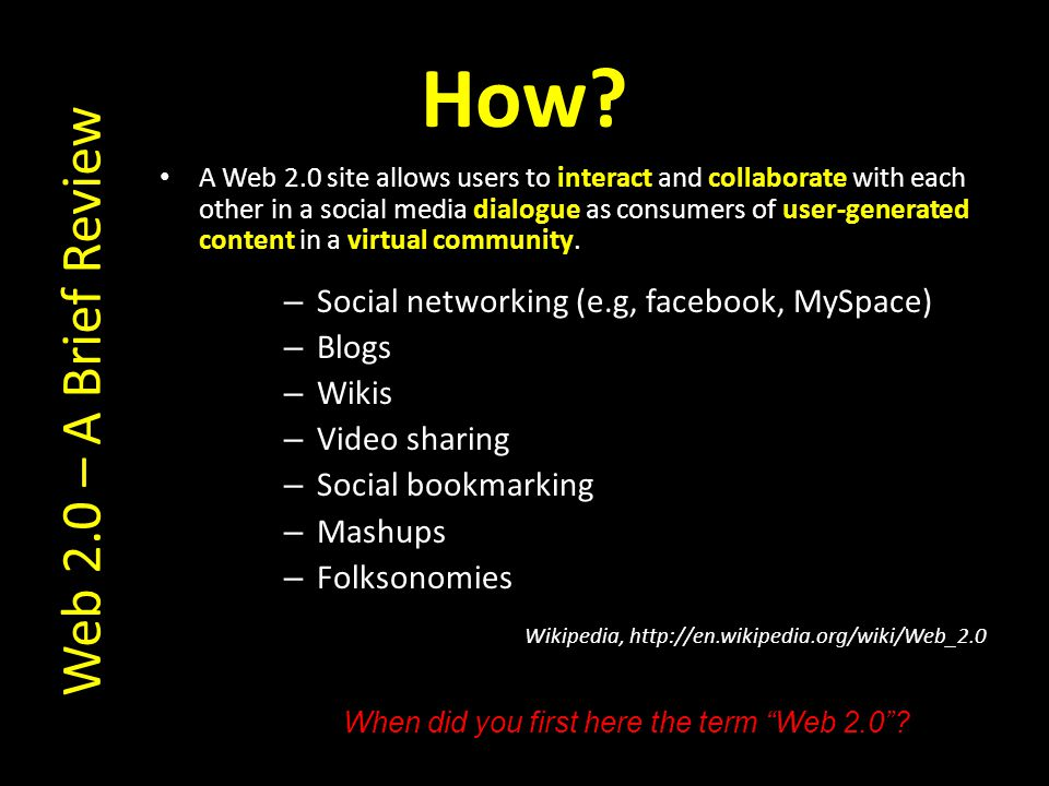 How? A Web 2.0 site allows users to interact and collaborate with each other in a social media dialogue as consumers of user-generated content in a vi