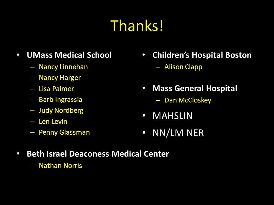 Thanks! UMass Medical School – Nancy Linnehan – Nancy Harger – Lisa Palmer – Barb Ingrassia – Judy Nordberg – Len Levin – Penny Glassman Beth Israel D