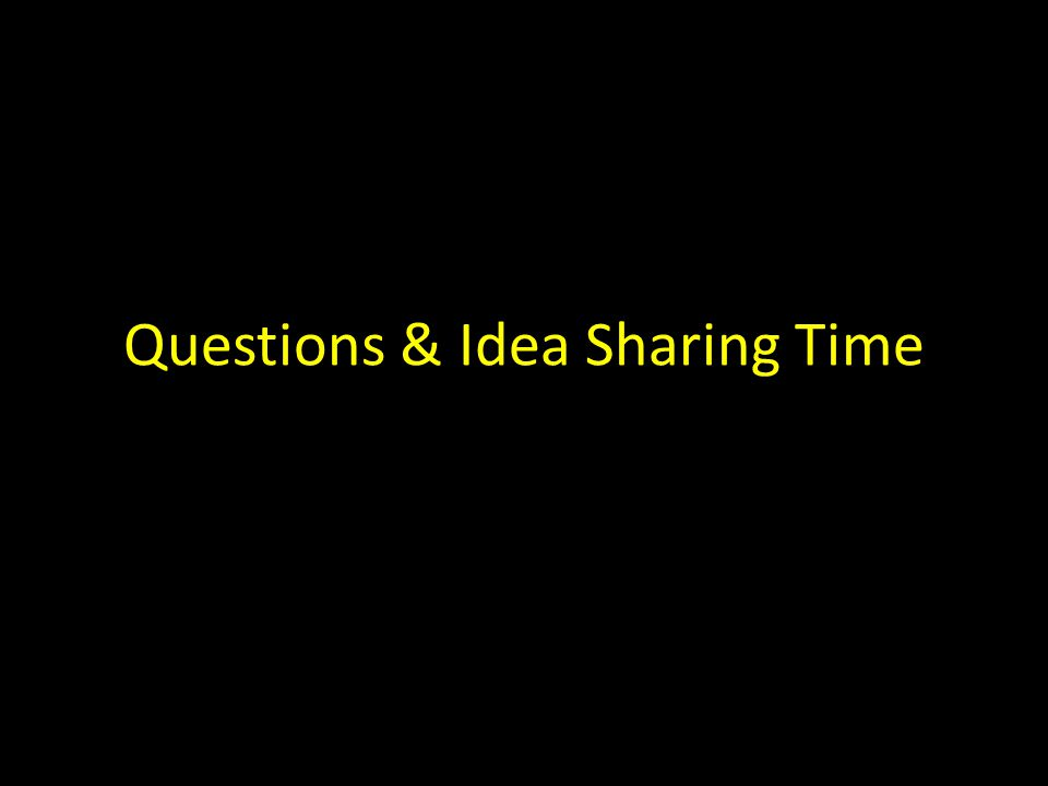 Questions & Idea Sharing Time