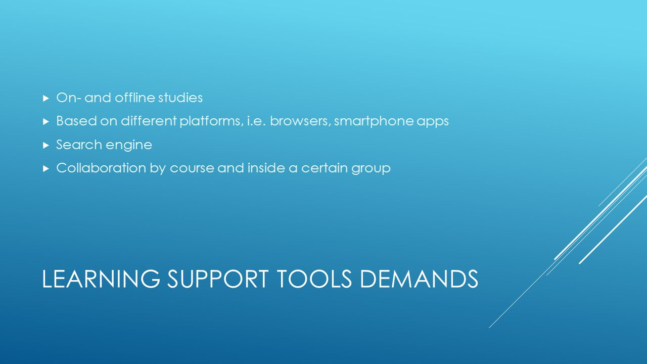 LEARNING SUPPORT TOOLS DEMANDS  On- and offline studies  Based on different platforms, i.e.