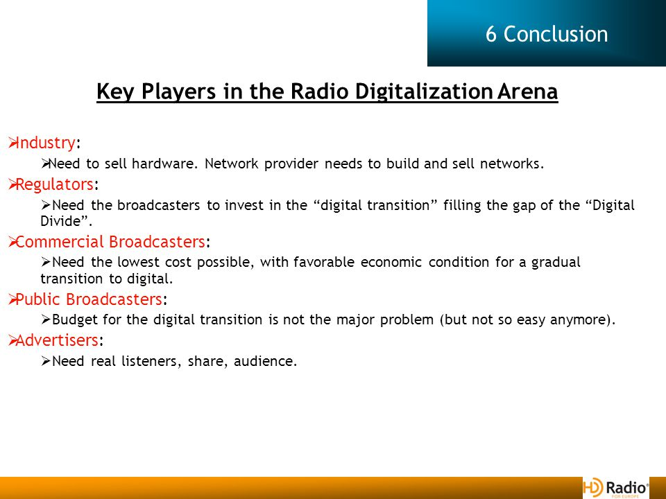 6 Conclusion Key Players in the Radio Digitalization Arena  Industry:  Need to sell hardware.