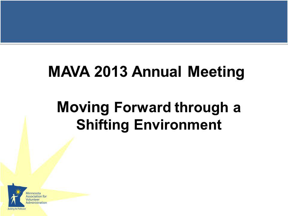 MAVA 2013 Annual Meeting Moving Forward through a Shifting Environment