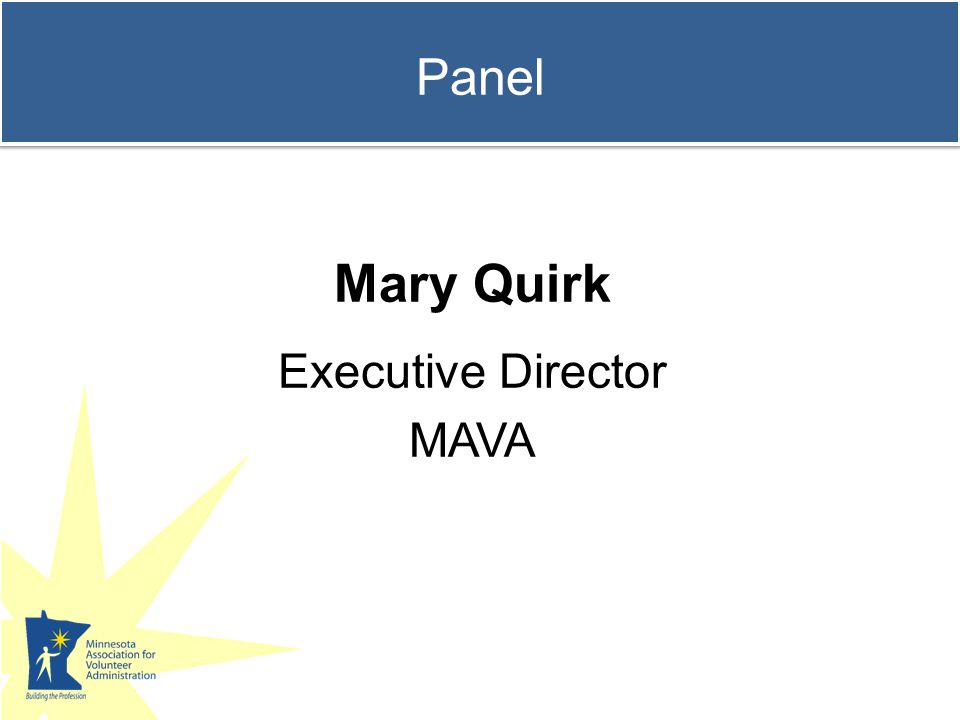 Panel Mary Quirk Executive Director MAVA