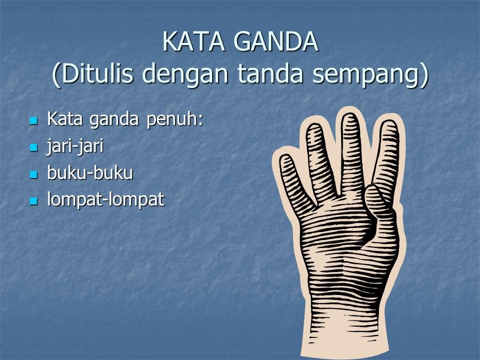 KATA GANDA (Ditulis dengan tanda sempang) Kata ganda penuh: Kata ganda penuh: jari-jari jari-jari buku-buku buku-buku lompat-lompat lompat-lompat
