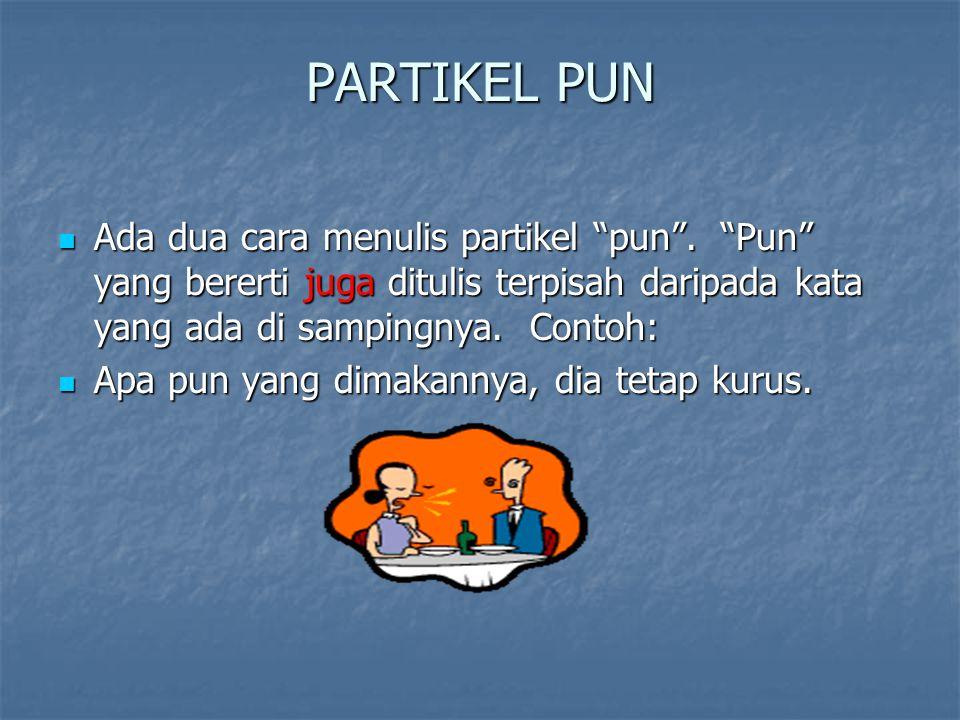 PARTIKEL PUN Ada dua cara menulis partikel pun .