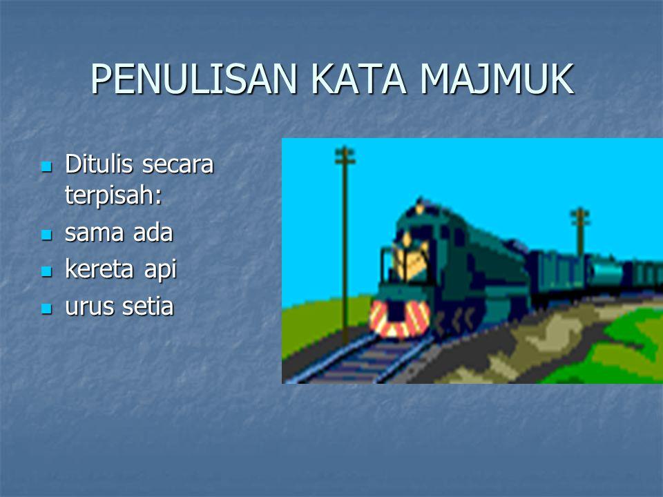 PENULISAN KATA MAJMUK Ditulis secara terpisah: Ditulis secara terpisah: sama ada sama ada kereta api kereta api urus setia urus setia
