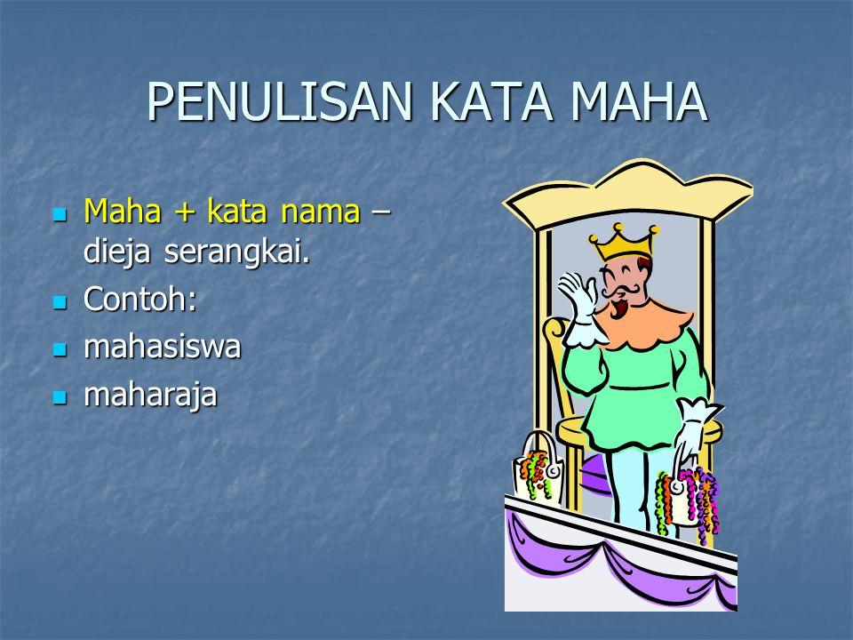 PENULISAN KATA MAHA Maha + kata nama – dieja serangkai.