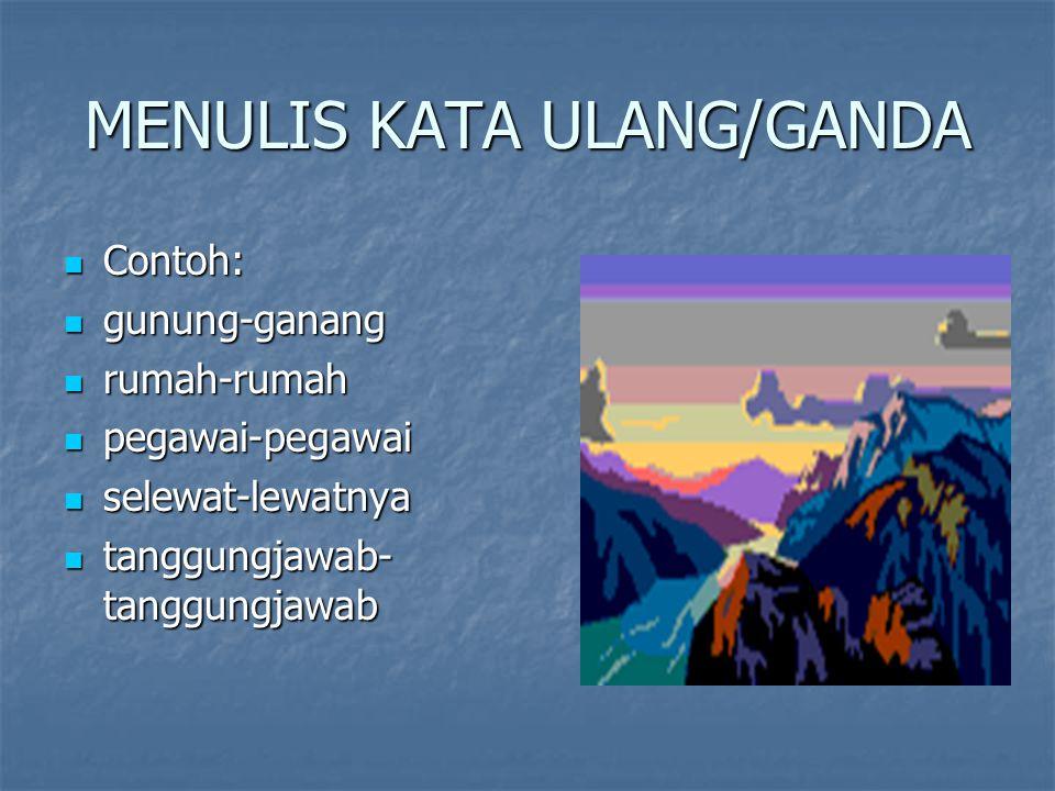 MENULIS KATA ULANG/GANDA Contoh: Contoh: gunung-ganang gunung-ganang rumah-rumah rumah-rumah pegawai-pegawai pegawai-pegawai selewat-lewatnya selewat-lewatnya tanggungjawab- tanggungjawab tanggungjawab- tanggungjawab
