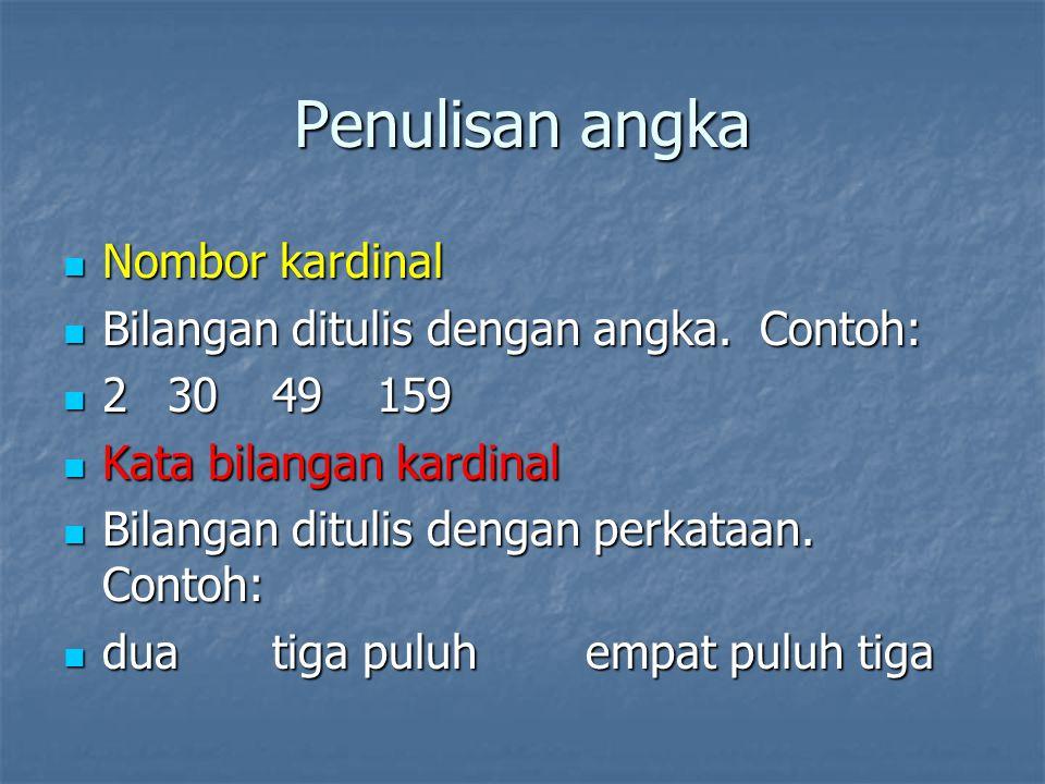 Penulisan angka Nombor kardinal Nombor kardinal Bilangan ditulis dengan angka.