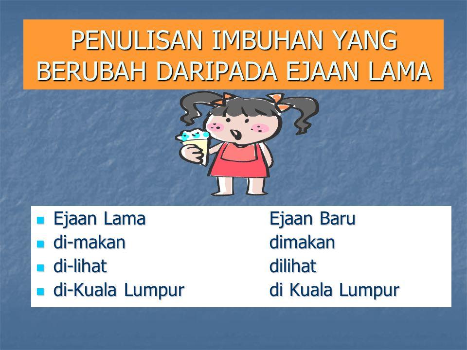 PENULISAN IMBUHAN YANG BERUBAH DARIPADA EJAAN LAMA Ejaan LamaEjaan Baru Ejaan LamaEjaan Baru di-makandimakan di-makandimakan di-lihatdilihat di-lihatdilihat di-Kuala Lumpurdi Kuala Lumpur di-Kuala Lumpurdi Kuala Lumpur