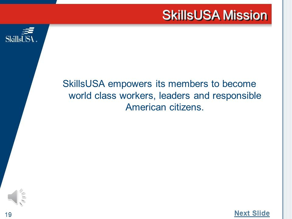 What is the SkillsUSA Mission? 18 Can you recite it? Do you know where it is located? What does it mean? Do your students know the Mission Statement?