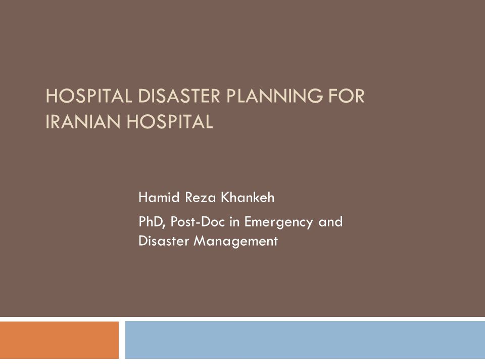 HOSPITAL DISASTER PLANNING FOR IRANIAN HOSPITAL Hamid Reza Khankeh PhD, Post-Doc in Emergency and Disaster Management