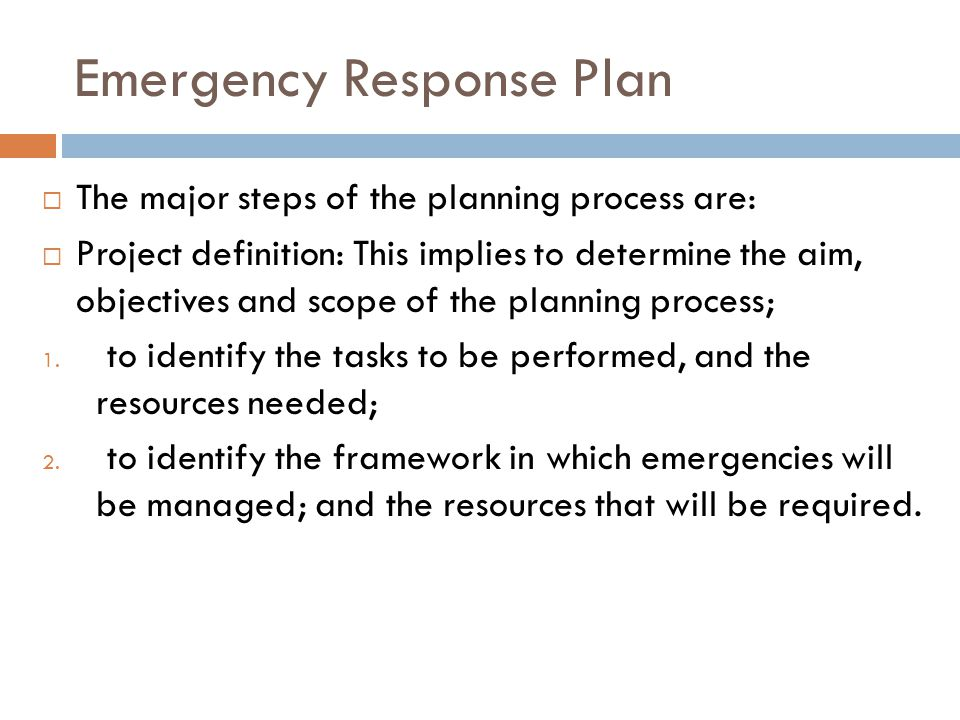 Emergency Response Plan  The major steps of the planning process are:  Project definition: This implies to determine the aim, objectives and scope of the planning process; 1.