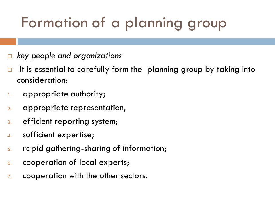 Formation of a planning group  key people and organizations  It is essential to carefully form the planning group by taking into consideration: 1.