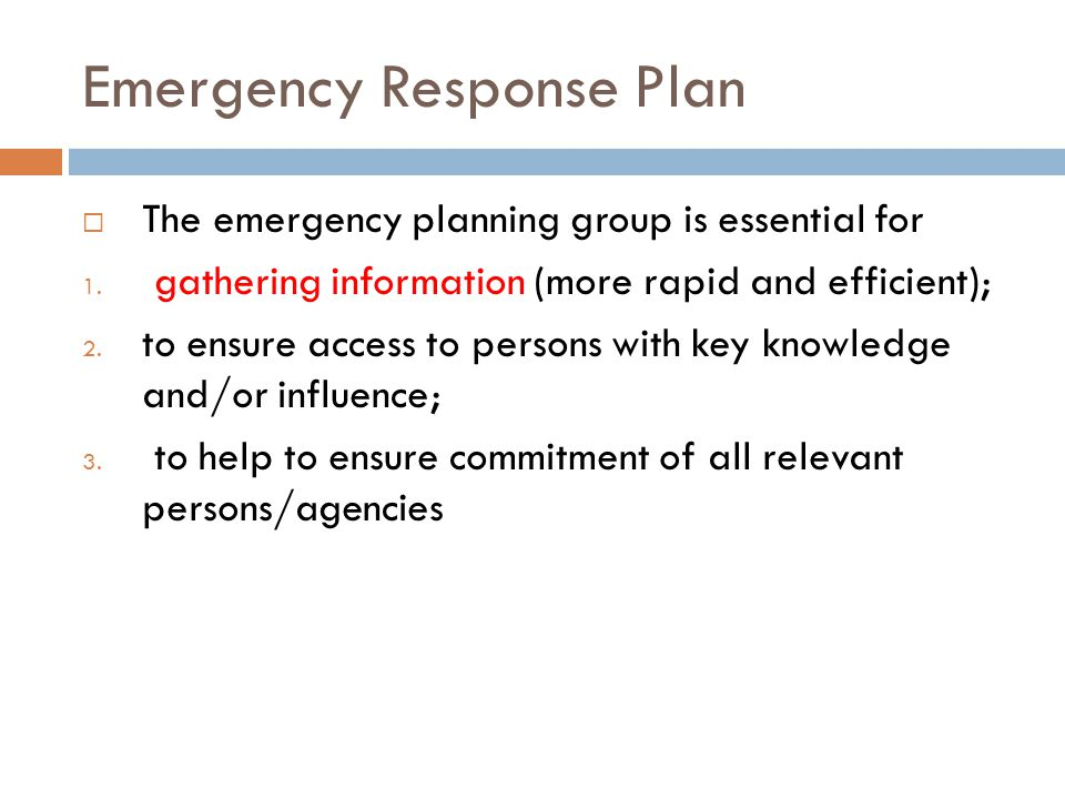 Emergency Response Plan  The emergency planning group is essential for 1.