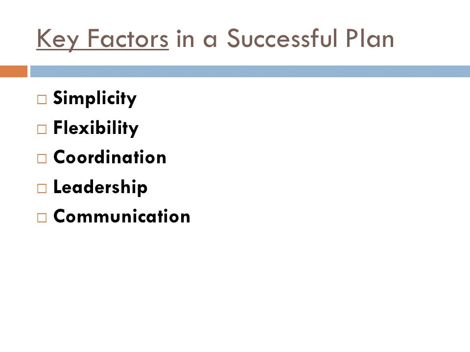 Key Factors in a Successful Plan  Simplicity  Flexibility  Coordination  Leadership  Communication