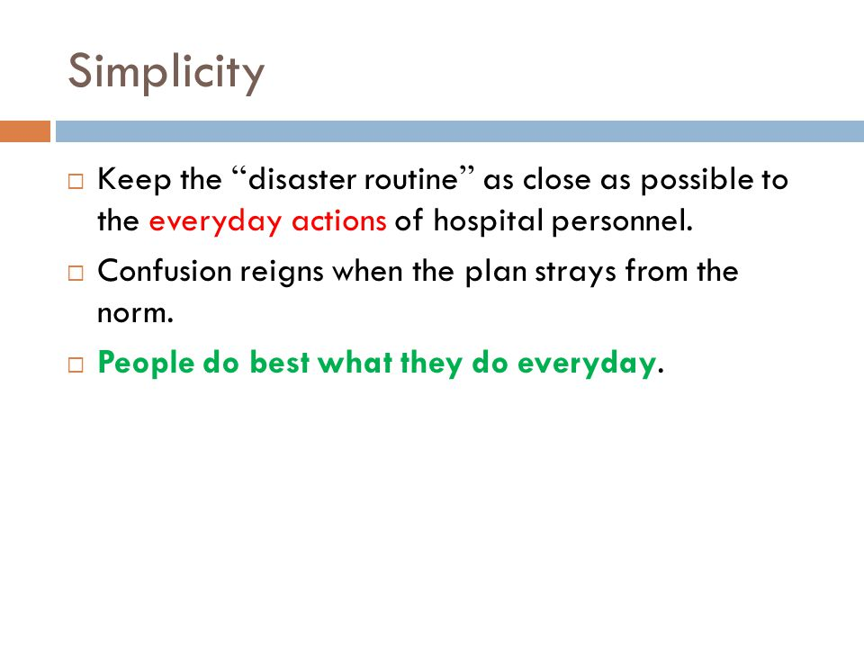 Simplicity  Keep the disaster routine as close as possible to the everyday actions of hospital personnel.