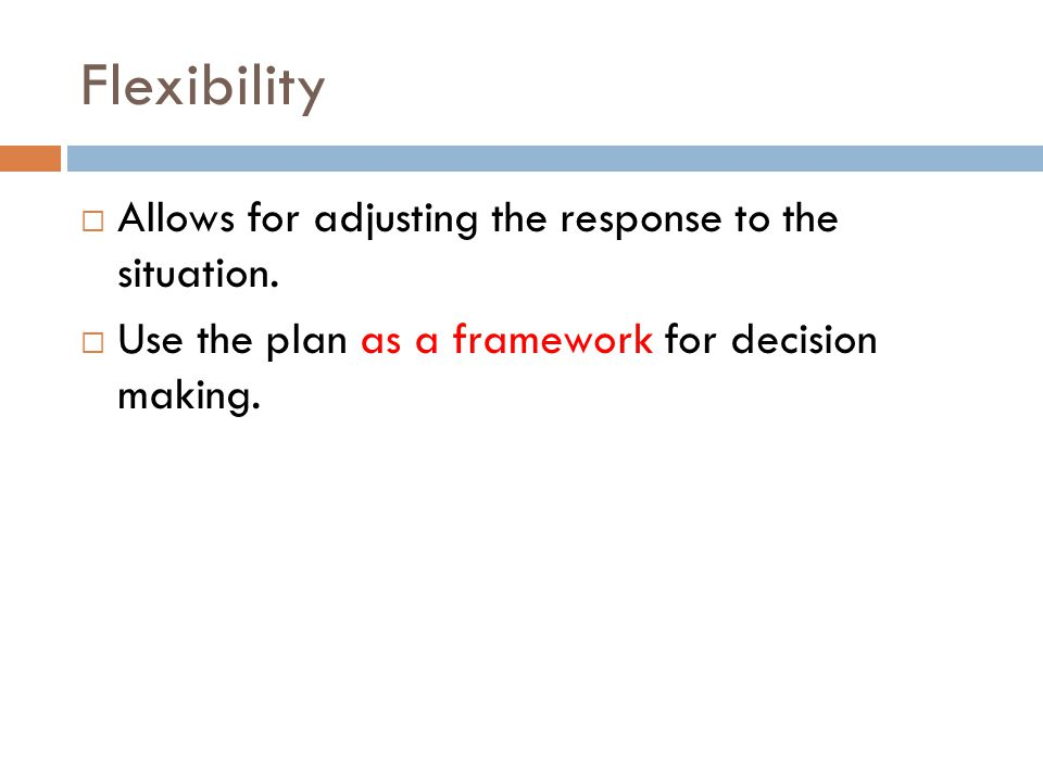 Flexibility  Allows for adjusting the response to the situation.
