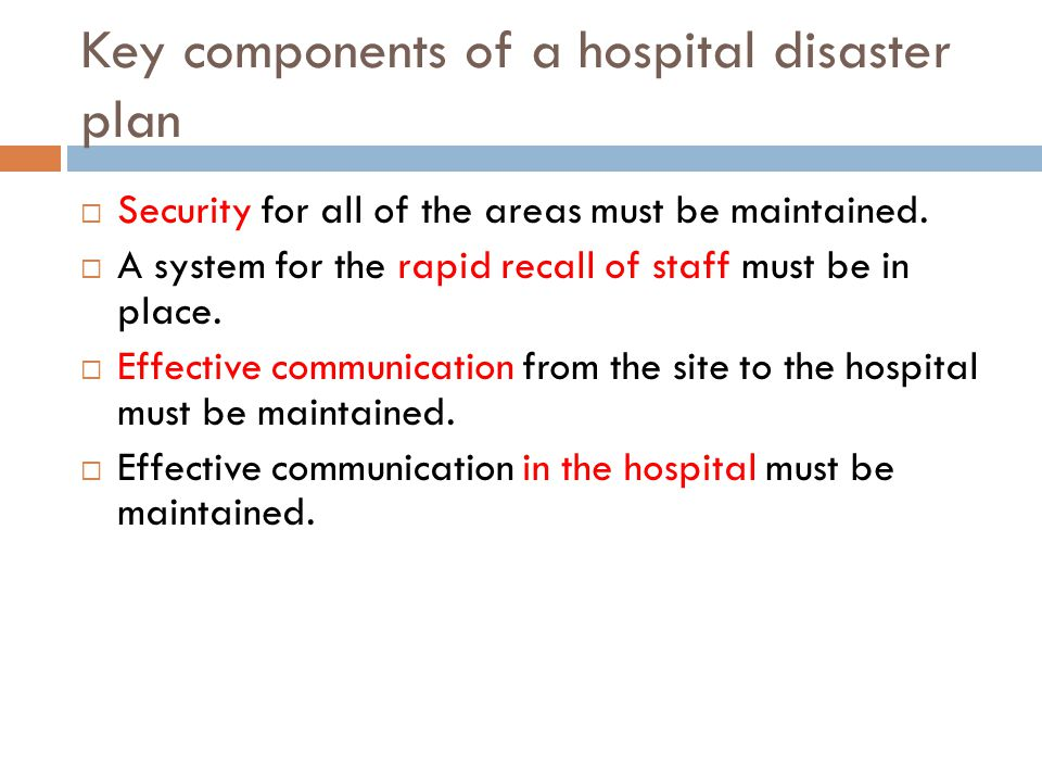 Key components of a hospital disaster plan  Security for all of the areas must be maintained.