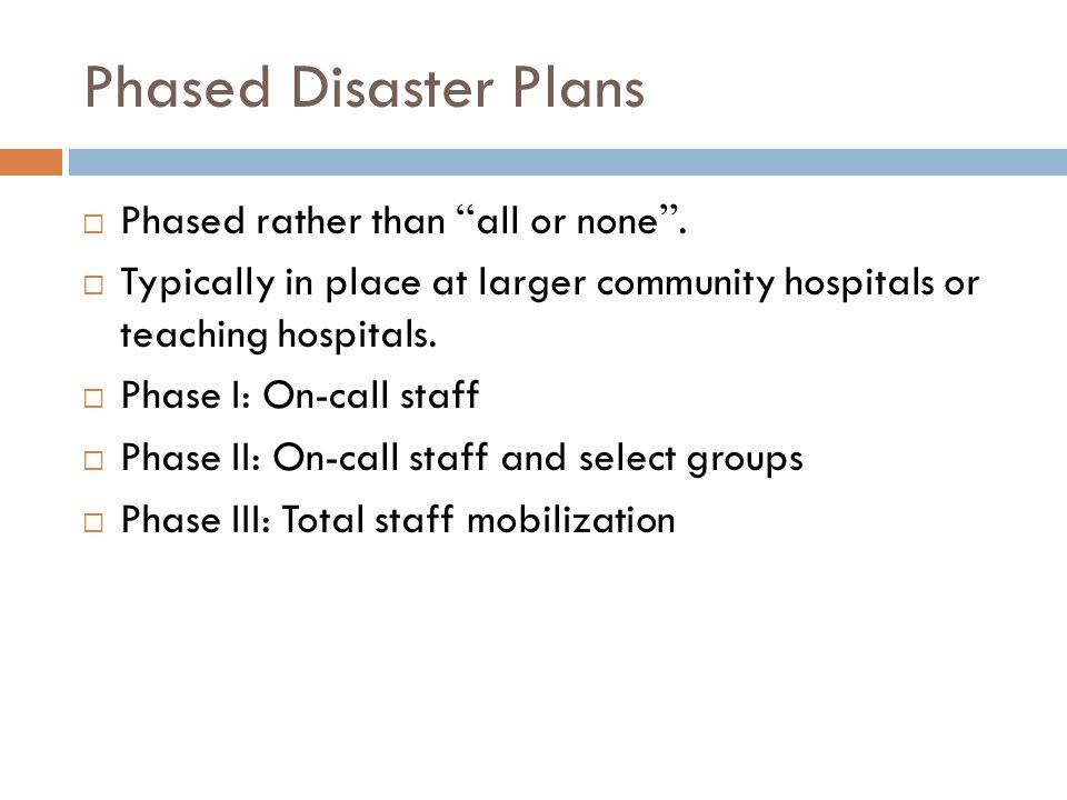 Phased Disaster Plans  Phased rather than all or none .
