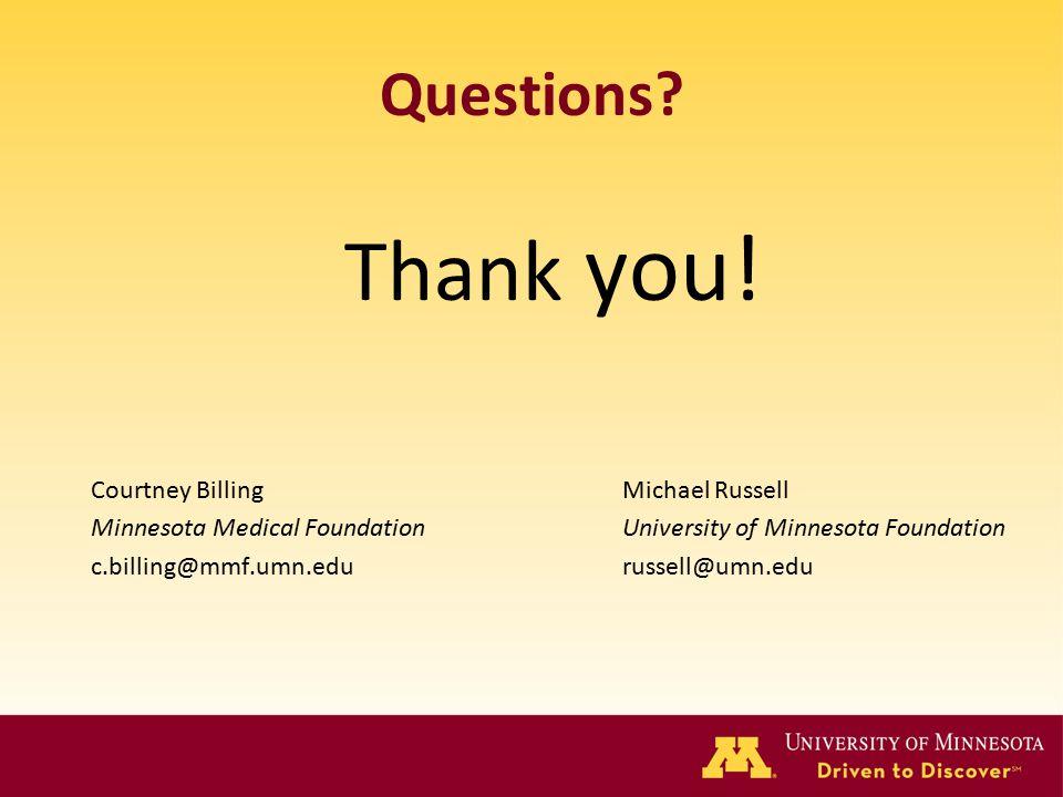 Questions? Thank you! Courtney Billing Michael Russell Minnesota Medical FoundationUniversity of Minnesota Foundation c.billing@mmf.umn.edurussell@umn