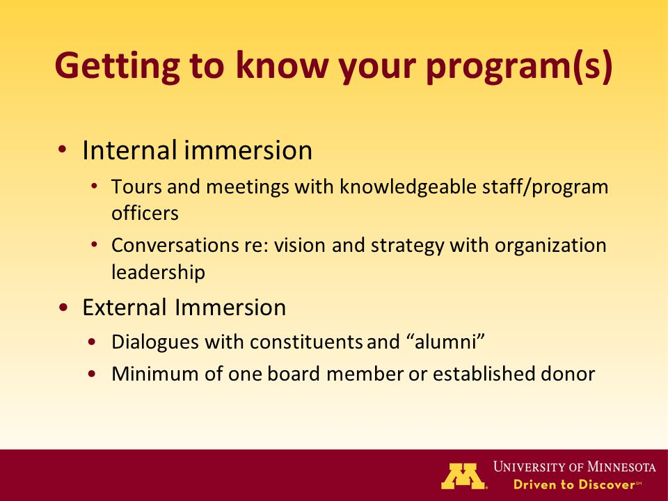 Getting to know your program(s) Internal immersion Tours and meetings with knowledgeable staff/program officers Conversations re: vision and strategy