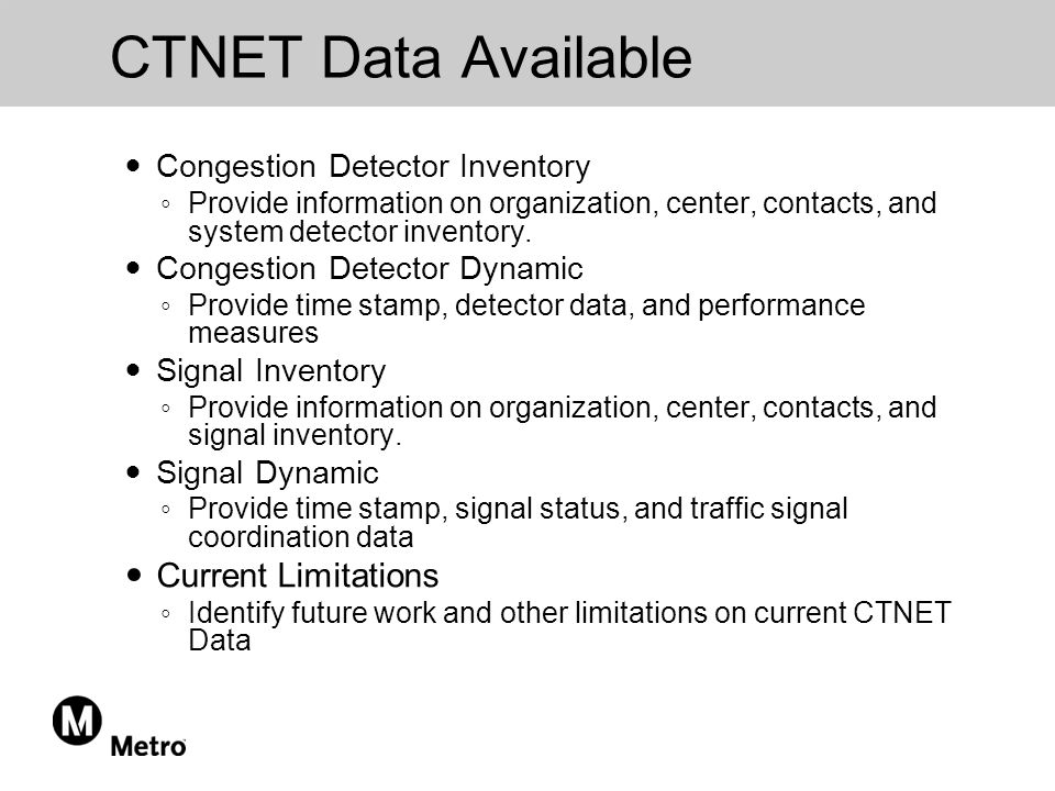 CTNET Data Available Congestion Detector Inventory ◦ Provide information on organization, center, contacts, and system detector inventory.
