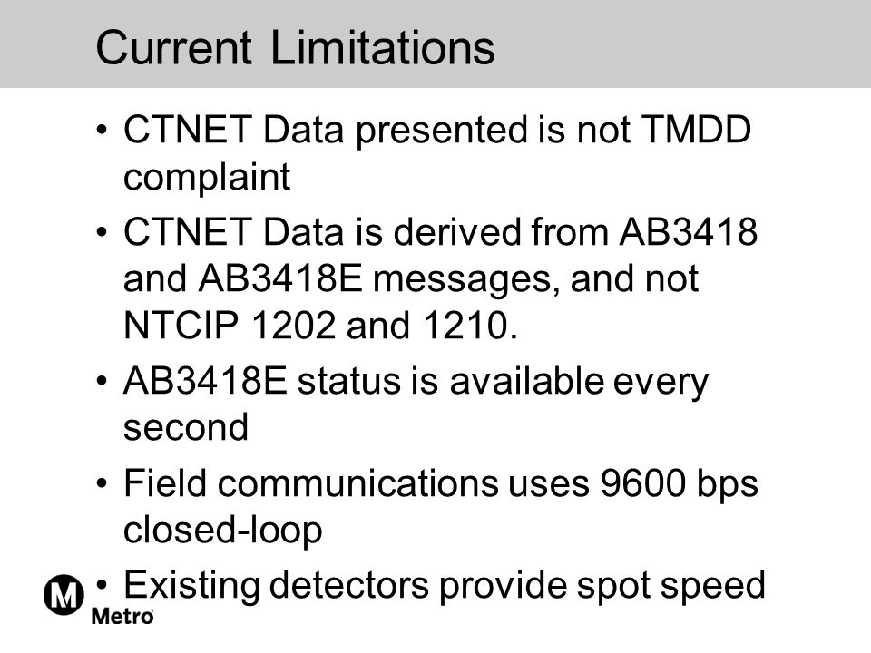 Current Limitations CTNET Data presented is not TMDD complaint CTNET Data is derived from AB3418 and AB3418E messages, and not NTCIP 1202 and 1210.