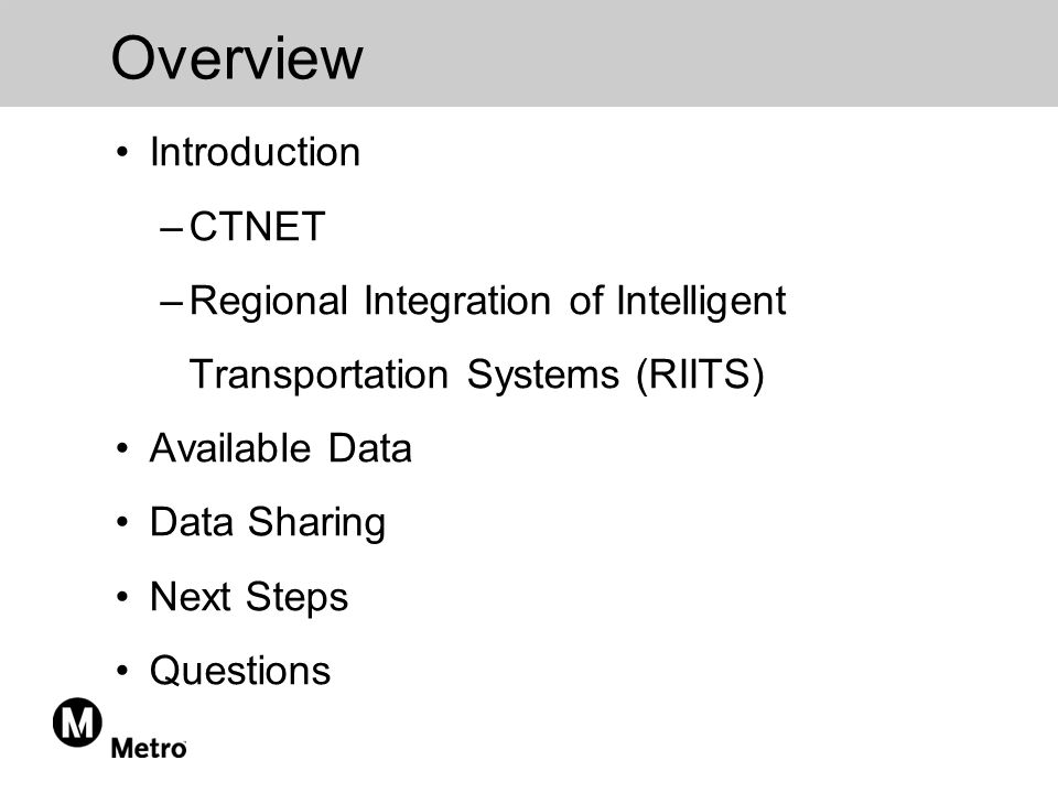Overview Introduction –CTNET –Regional Integration of Intelligent Transportation Systems (RIITS) Available Data Data Sharing Next Steps Questions