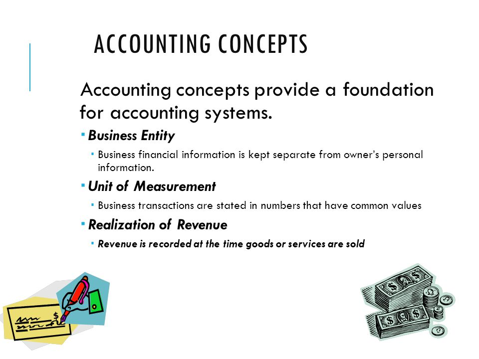 ACCOUNTING CONCEPTS Accounting concepts provide a foundation for accounting systems.