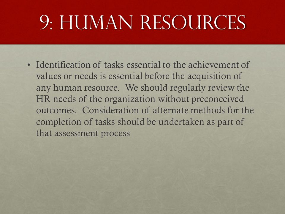 9: Human Resources Identification of tasks essential to the achievement of values or needs is essential before the acquisition of any human resource.