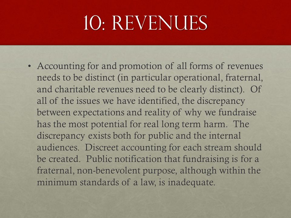 10: Revenues Accounting for and promotion of all forms of revenues needs to be distinct (in particular operational, fraternal, and charitable revenues need to be clearly distinct).