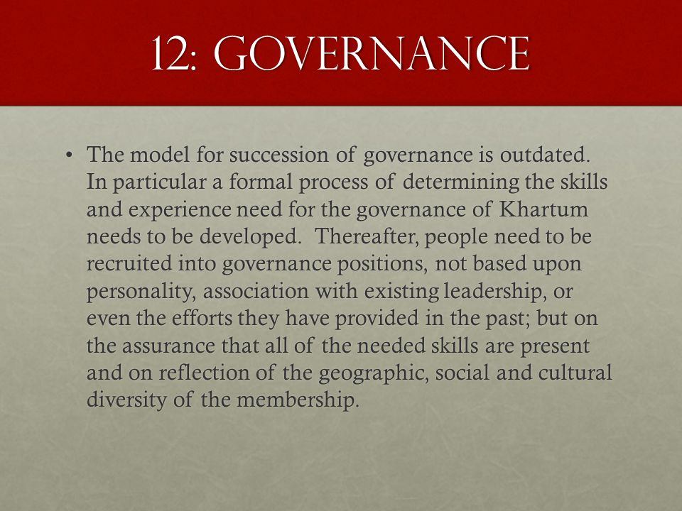 12: Governance The model for succession of governance is outdated.