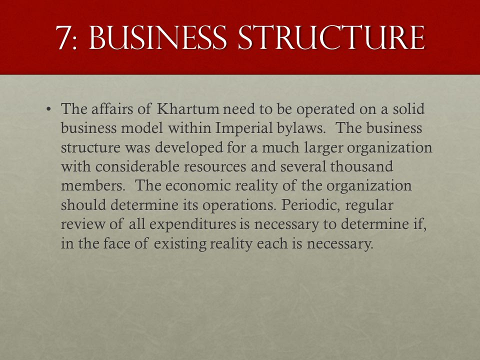 7: Business Structure The affairs of Khartum need to be operated on a solid business model within Imperial bylaws.