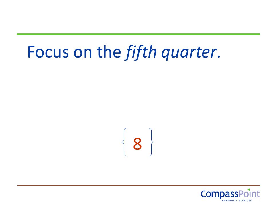 Focus on the fifth quarter. 8